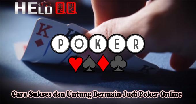 Cara Sukses dan Untung Bermain Judi Poker Online