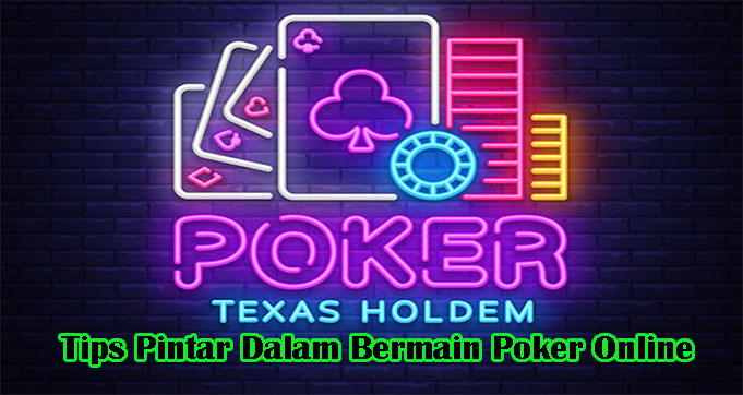 Tips Pintar Dalam Bermain Poker Online
