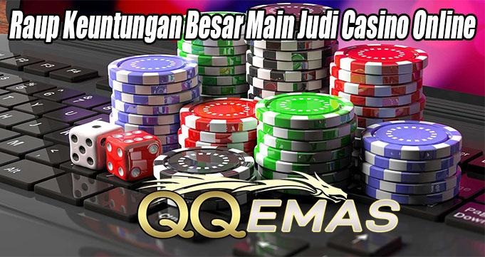 Raup Keuntungan Besar Main Judi Casino Online